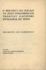 O miłości do ksiąg to jest Philobiblon traktat łaciński Ryszarda de Bury