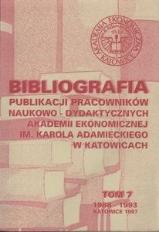 Bibliografia Publikacji Pracowników Naukowo-Dydaktycznych Akademii Ekonomicznej im. Karola Adamieckiego w Katowicach. T. 7 (1988-1993)