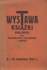 Wystawa książki polskiej oraz regjonalizmu Częstochowy i okolicy, Częstochowa, 8-22 IV 1934 r.