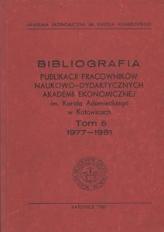 Bibliografia Publikacji Pracownków Naukowo-Dydaktycznych Akademii Ekonomicznej im. Karola Adamieckiego w Katowicach. T. 5 (1977-1981)