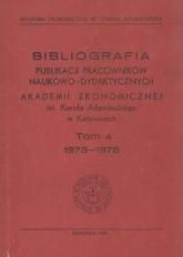 Bibliografia Publikacji Pracowników Naukowo-Dydaktycznych Akademii Ekonomicznej im. Karola Adamieckiego w Katowicach. T. 4 (1973-1976)