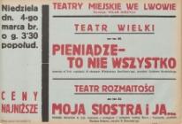 Pieniądze - to nie wszystko. Komedja w 2-ch częściach 19-tu obrazach Władysława Bus-Fekety; Moja siostra i ja... Komedja muzyczna w 2-ch częściach z prologiem i epilogiem według Berra i Verneulla