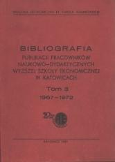 Bibliografia Publikacji Pracowników Naukowo-Dydaktycznych Wyższej Szkoły Ekonomicznej w Katowicach. T. 3 (1967-1972).