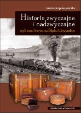 Historie zwyczajne i nadzwyczajne czyli Znani literaci na Śląsku Cieszyńskim