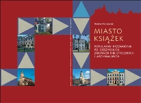 Miasto książek. Popularny przewodnik po cieszyńskich zbiorach bibliotecznych i archiwalnych