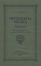 Ortografja polska : podręcznik do nauki pisowni polskiej opracowany, według głównych podstaw, uchwalonych przez Akademiję Umiejetności w Krakowie