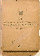 Spis abonentów sieci telefonicznych Dyrekcji Okręgu Poczt i Telegr. w Katowicach na 1945 r.