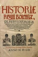 Historiæ Regni Boiemiæ, De Rebvs Memoria Dignis, In Illa Gestis. Ab Initio Boiemorum, qui ex Illyria venientes, eandem Boiemiam, in medio propemodum superioris Germaniæ sitam, occupauerunt, Libri XXXIII [...]