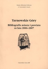 Tarnowskie Góry. Bibliografia miasta i powiatu za lata 2006-2007