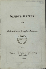 Staedte-Wappen des Oesterreichschen Herzogthum Schlesien / von Vinzenz Robert Widimsky, Olbersdorf 1855