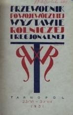 Wojewódzka Wystawa Rolnicza i Regjonalna w Tarnopolu. Oficjalny przewodnik po wystawie, 23 czerwca - 3 lipca 1931