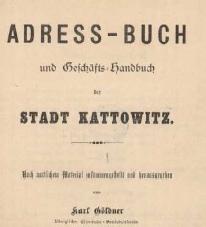 1897, Adress-Buch und Geschäfts=Handbuch der Stadt Kattowitz