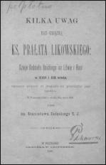 Kilka uwag nad książką ks. Prałata Likowskiego : Dzieje Kościoła Unickiego na Litwie i Rusi w XVIII i XIX wieku, uważane głównie ze względu na przyczyny jego upadku