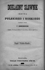 Dokładny słownik języka polskiego i ruskiego : część polsko-ruska