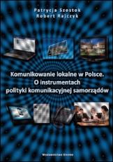 Komunikowanie lokalne w Polsce : o instrumentach polityki komunikacyjnej samorządów