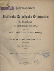 Jahres-Bericht über das Städtische Katholische Gymnasium zu Patschkau für das Schuljahr 1874-1875, womit zu der am 13. August abzuhaltenden Prüfung und dem am 14. August stattfindenden Actus