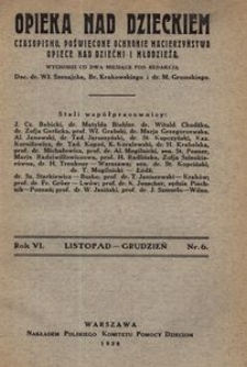 Opieka nad Dzieckiem : czasopismo, poświęcone ochronie macierzyństwa, opiece nad dziećmi i młodzieżą, 1928, R. 6, nr 6