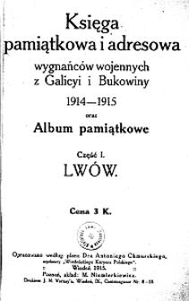 Księga pamiątkowa i adresowa wygnańców wojennych z Galicyi i Bukowiny 1914-1915 oraz Album pamiątkowe. Cz. 1. Lwów