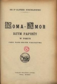Roma - Amor. Rzym papieży w poezyi jako vade-mecum pielgrzyma