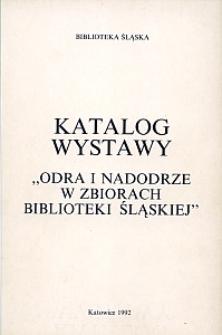 """Katalog wystawy """"Odra i Nadodrze w zbiorach Biblioteki Śląskiej"""""""