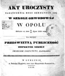 Akt uroczysty zakończenia roku szkolnego 1837/38 w szkole obwodowej w Opolu odbędzie się dnia 18-30 lipca 1838 roku