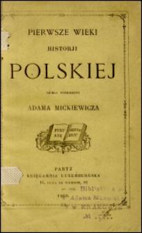 Pierwsze wieki historji polskiej : dzieło pośmiertne Adama Mickiewicza