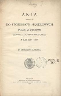Akta odnoszące się do stosunków handlowych Polski z Węgrami głównie z Archiwum Koszyckiego z lat 1354-1505