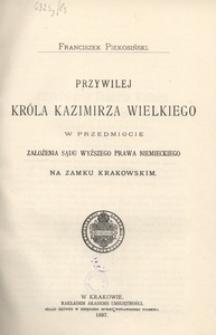 Przywilej króla Kazimirza[!] Wielkiego w przedmiocie założenia Sądu Wyższego Prawa Niemieckiego na Zamku Krakowskim