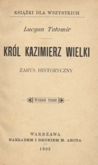 Król Kazimierz Wielki. Zarys historyczny. - Wyd. 3