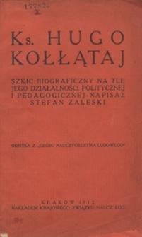 Ks. Hugo Kołłątaj. Szkic biograficzny na tle jego działalności politycznej i pedagogicznej