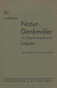 Die wichtigsten Natur-Denkmäler im Regierungsbezirk Liegnitz