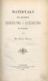 Materyały do historyi drukarstwa i księgarstwa w Polsce. [Cz. 1]