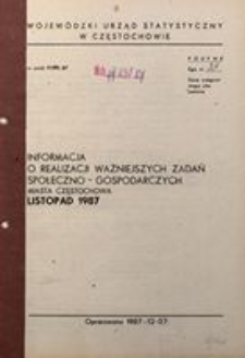 Informacja o realizacji ważniejszych zadań społeczno-gospodarczych miasta Częstochowa, listopad 1987