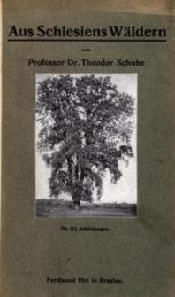 Aus Schlesiens Wäldern. Eine Einführung in Botanik und Forstästhetik. Zehn Vorträge, gehalten in der Akademie des Humboldt-Vereins zu Breslau