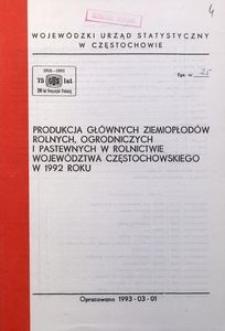 Produkcja głównych ziemiopłodów rolnych, ogrodniczych i pastewnych w rolnictwie województwa częstochowskiego w 1992 roku