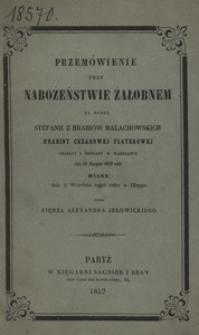 Przemówienie przy nabożeństwie żałobnem za duszę Stefanii z hrabiów Małachowskich hrabiny Cezarowej Platerowej, zmarłej z cholery w Warszawie dnia 16 sierpnia 1852 roku, miane dnia 3 września tegoż roku w Dieppe