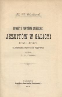 Powrót i powtórne zniesienie Jezuitów w Galicyi 1820-1848 na podstawie archiwaliów rządowych