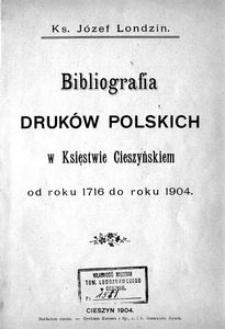 Bibliografia druków polskich w Księstwie Cieszyńskiem od roku 1716 do roku 1904
