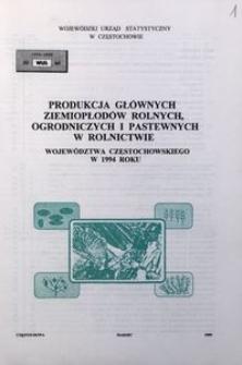 Produkcja głównych ziemiopłodów rolnych, ogrodniczych i pastewnych w rolnictwie województwa częstochowskiego w 1994 roku