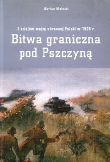 Bitwa graniczna pod Pszczyną. Z dziejów wojny obronnej Polski w 1939 r.