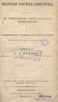 Silesiae sacrae origines, quas ss. theologiae professionem ordinariam in Universitate Litterarum Vratislaviensi suspectam indicans