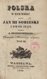 Polska w XVII wieku czyli Jan III Sobieski i dwór jego przez A. Bronikowskiego tłomaczenie z niemieckiego rękopismu. T. 3
