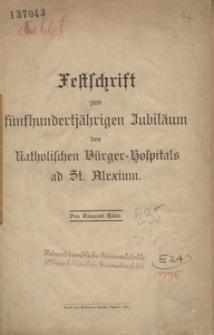 Festschrift zum fünfhundertjährigen Jubiläum des Katolischen Bürger-Hospitals ad St. Alexium