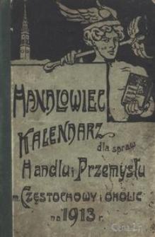 """""""Handlowiec"""" : kalendarz dla spraw handlu i przemysłu m. Częstochowy i okolic na rok 1913"""