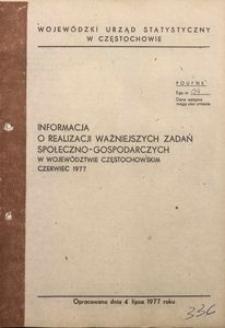 Informacja o realizacji ważniejszych zadań społeczno-gospodarczych w województwie częstochowskim, czerwiec 1977