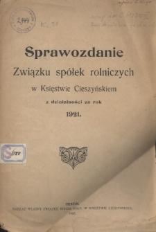 Sprawozdanie Związku Spółek Rolniczych w Księstwie Cieszyńskiem za Rok 1921