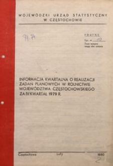 Informacja Kwartalna o Realizacji Zadań Planowych w Rolnictwie Województwa Częstochowskiego za IV Kwartał 1979 R.