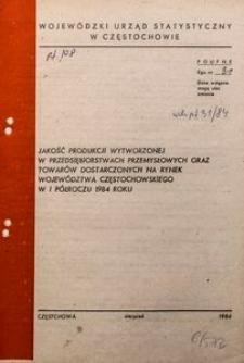 Jakość Produkcji Wytworzonej w Przedsiębiorstwach Przemysłowych oraz Towarów Dostarczonych na Rynek Województwa Częstochowskiego w I półroczu 1984 R.
