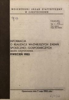 Informacja o Realizacji Ważniejszych Zadań Społeczno-Gospodarczych w Mieście Częstochowa. Kwiecień 1983