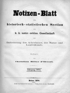 Notizen-Blatt der Historisch-Statistischen Section der K.K. Mähr.-Schles.Gesellschaft zur Beförderung des Ackerbaues, der Natur- und Landeskunde, 1874, Nry 1-12